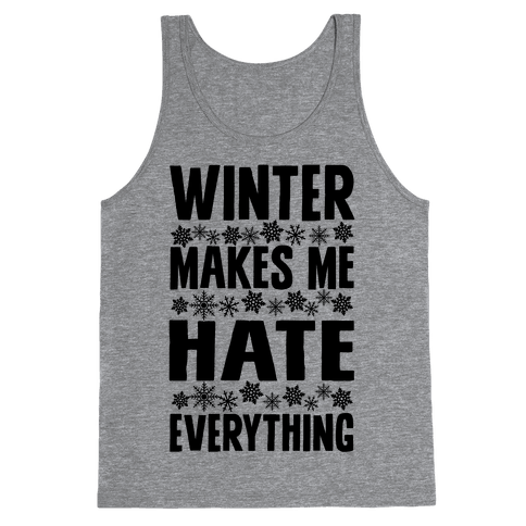 Winter Makes Me Hate Everything Tank Top
