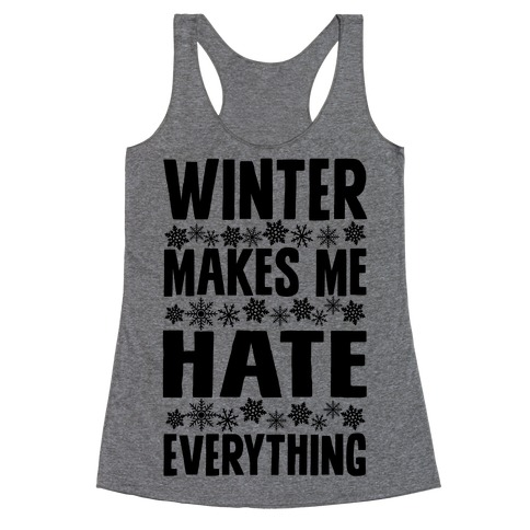Winter Makes Me Hate Everything Racerback Tank Top