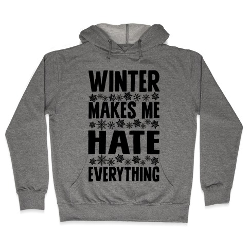 Winter Makes Me Hate Everything Hooded Sweatshirt