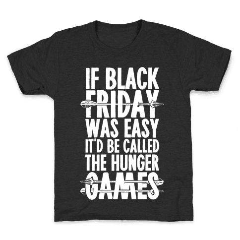 If Black Friday Was Easy It'd Be Called The Hunger Games Kids T-Shirt