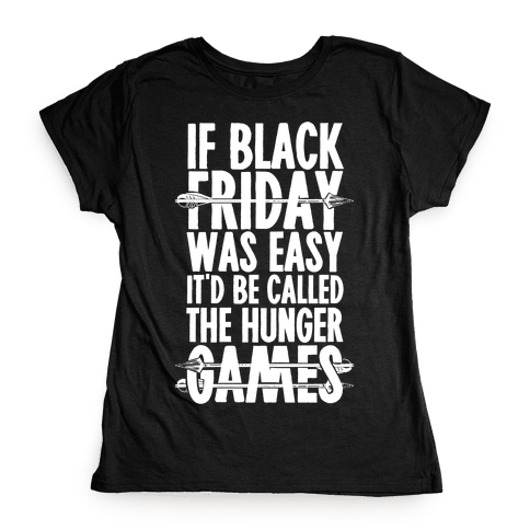 If Black Friday Was Easy It'd Be Called The Hunger Games Womens T-Shirt