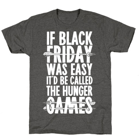 If Black Friday Was Easy It'd Be Called The Hunger Games T-Shirt