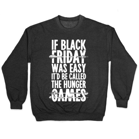 If Black Friday Was Easy It'd Be Called The Hunger Games Crewneck  Sweatshirt | LookHUMAN