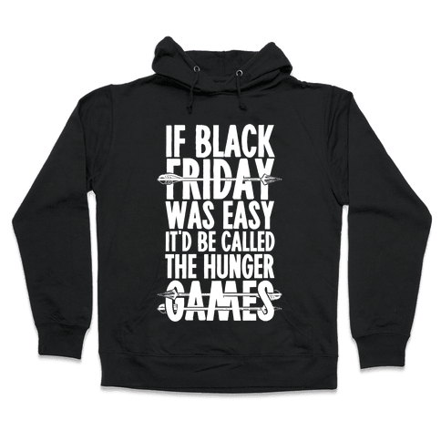 If Black Friday Was Easy It'd Be Called The Hunger Games Hooded Sweatshirt