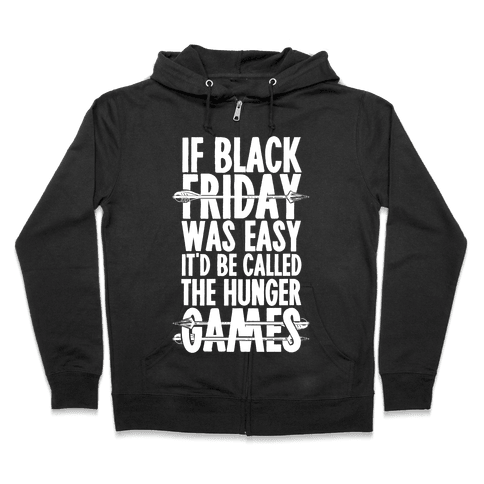 If Black Friday Was Easy It'd Be Called The Hunger Games Zip Hoodie