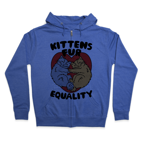 Kittens Fur Equality Zip Hoodie