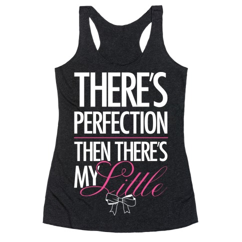 "There's Perfection "" Then There's My Little Racerback Tank Top"