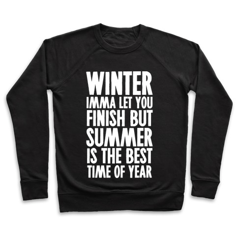 Winter Imma Let You Finish But Summer Is The Best Time Of Year Crewneck  Sweatshirt 9ae71e479