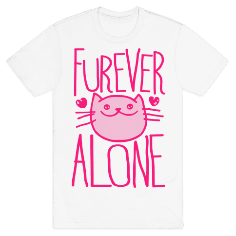 Furever Alone Mens T-Shirt