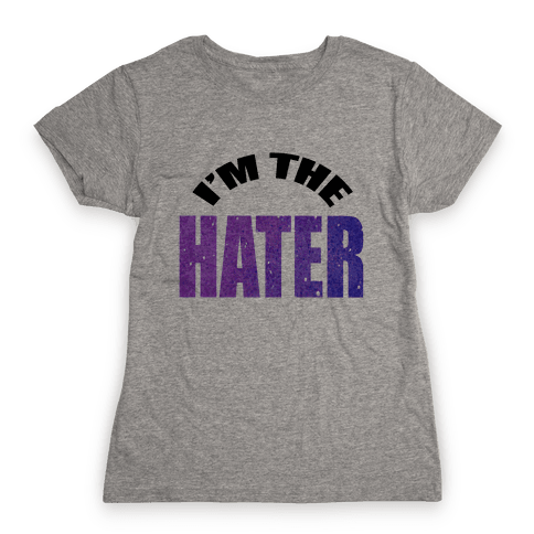 I'm the Hater Womens T-Shirt