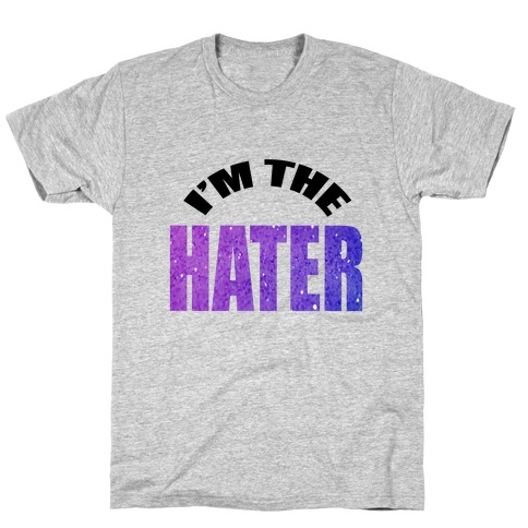 I'm the Hater T-Shirt