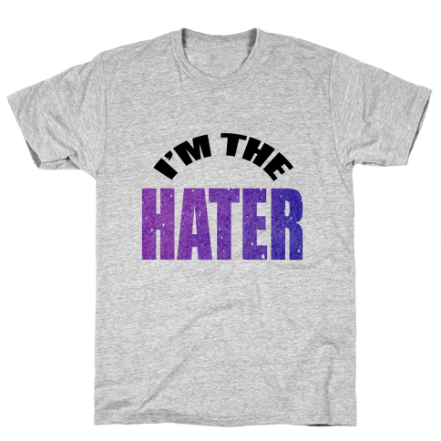 I'm the Hater Mens T-Shirt