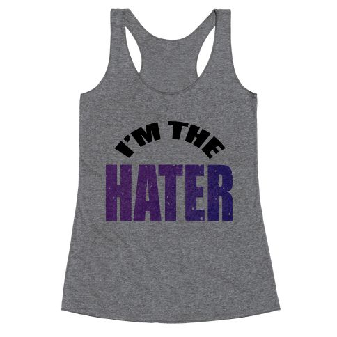 I'm the Hater Racerback Tank Top