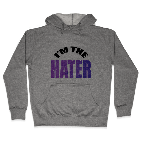 I'm the Hater Hooded Sweatshirt