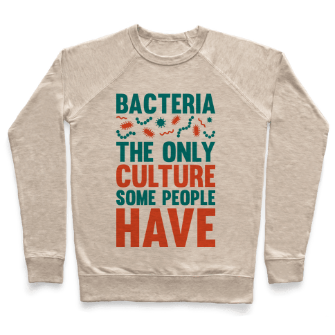 Bacteria The Only Culture Some People Have Pullover