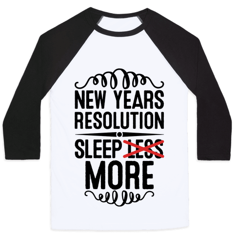 New Years Resolution: Sleep More Baseball Tee