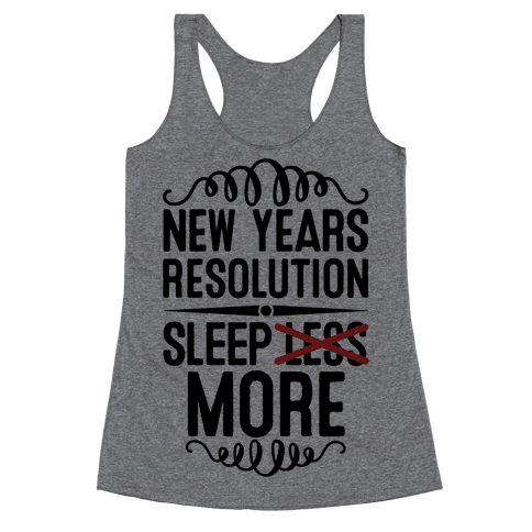 New Years Resolution: Sleep More Racerback Tank Top