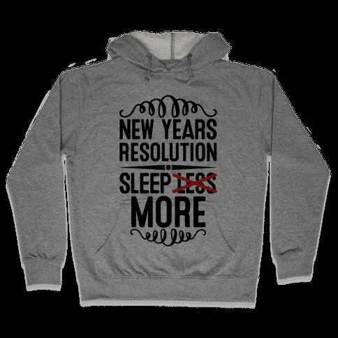 New Years Resolution: Sleep More Hooded Sweatshirt