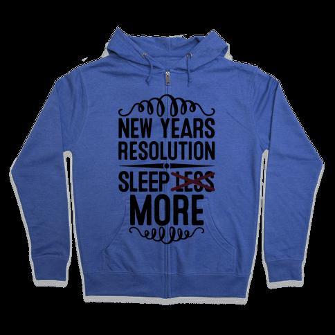 New Years Resolution: Sleep More Zip Hoodie