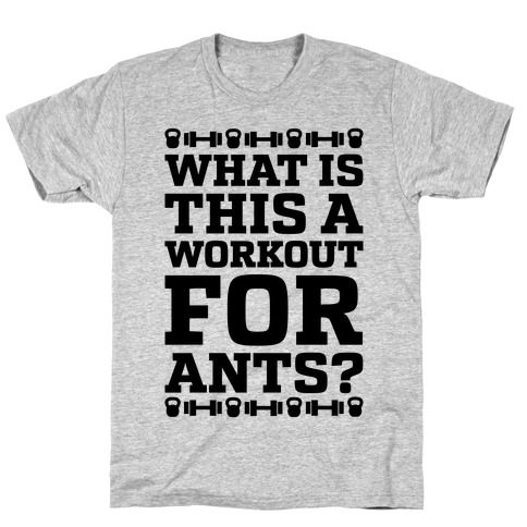 What Is This A Workout For Ants? Mens T-Shirt