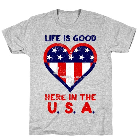 Life is Good in the U.S.A Mens T-Shirt