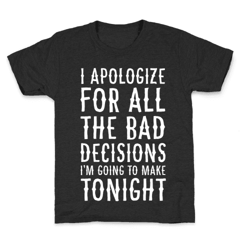 I Apologize For All The Bad Decisions I am Going to Make Tonight Kids T-Shirt