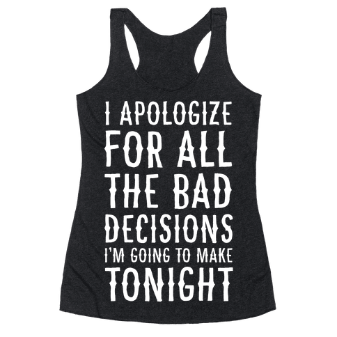 I Apologize For All The Bad Decisions I am Going to Make Tonight Racerback Tank Top