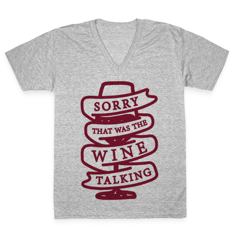Sorry That Was The Wine Talking V-Neck Tee Shirt