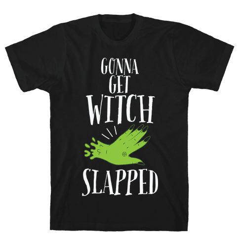 Gonna Get Witch Slapped Mens T-Shirt