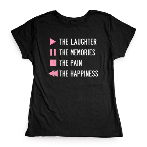 Play The Laughter, Pause The Memories Womens T-Shirt
