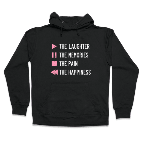 Play The Laughter, Pause The Memories Hooded Sweatshirt