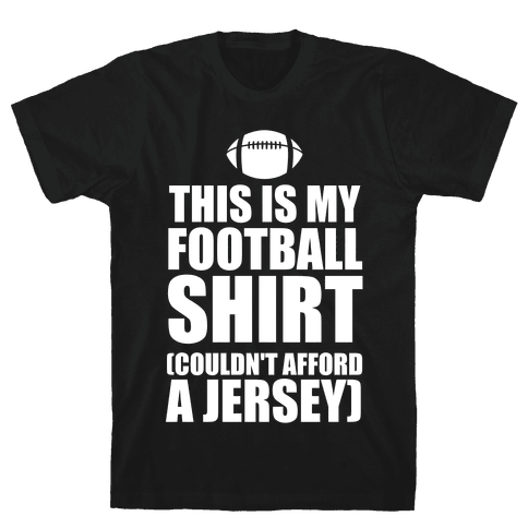 This Is My Football Shirt (Couldn't Afford A Jersey) (White Ink) Mens T-Shirt