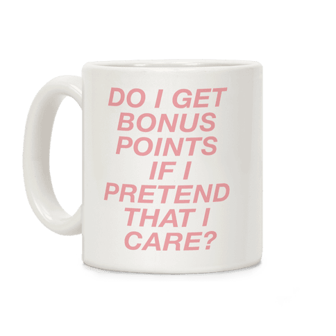 Do I Get Bonus Points If I Pretend To Care? Coffee Mug