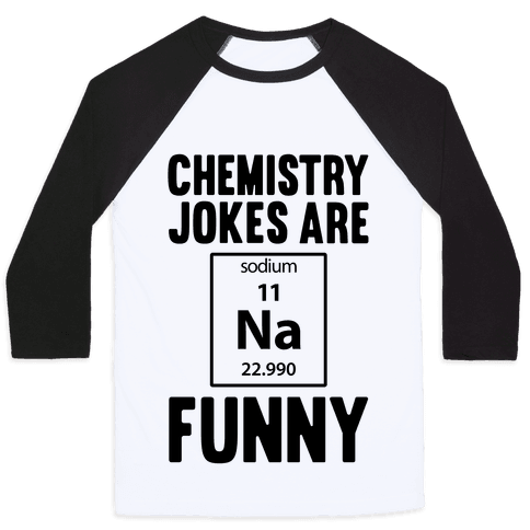 Chemistry Jokes Are Sodium Funny Baseball Tee