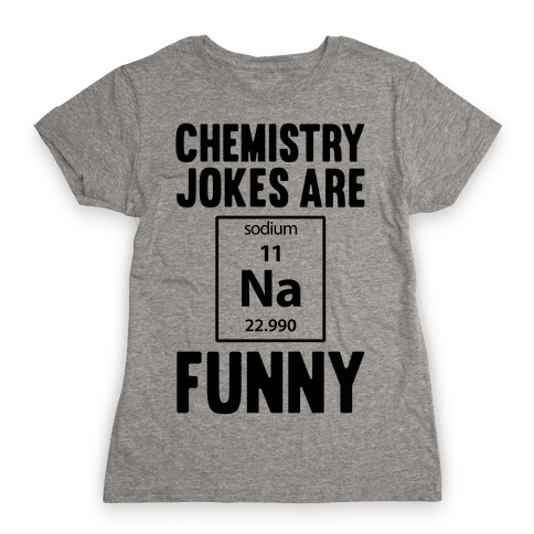 Chemistry Jokes Are Sodium Funny Womens T-Shirt