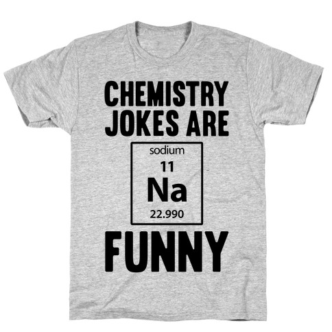 Chemistry Jokes Are Sodium Funny Mens T-Shirt