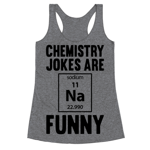 Chemistry Jokes Are Sodium Funny Racerback Tank Top