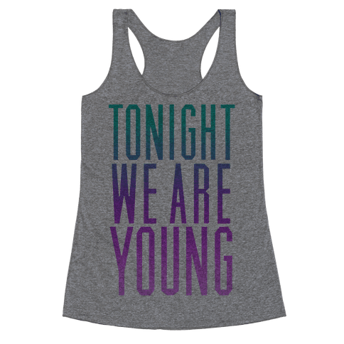 Tonight We Are Young Racerback Tank Top