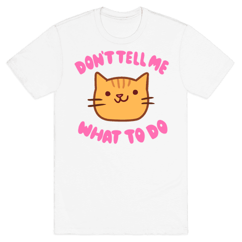 Don't Tell Me What to Do Mens T-Shirt