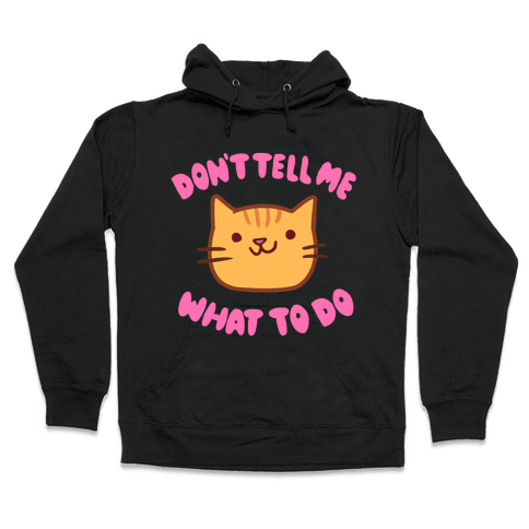 Don't Tell Me What to Do Hooded Sweatshirt