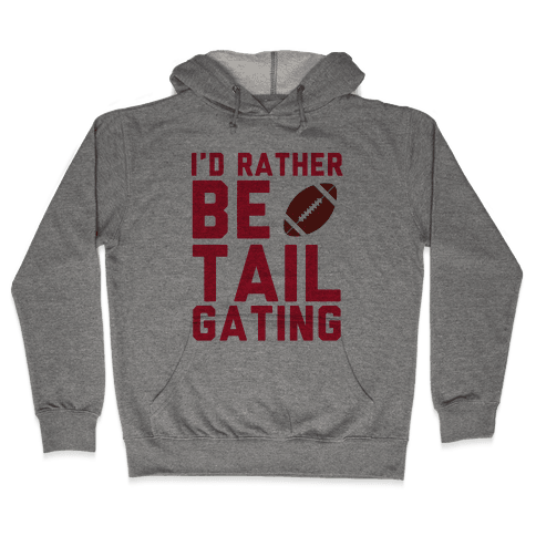 I'd Rather Be Tailgating Hooded Sweatshirt