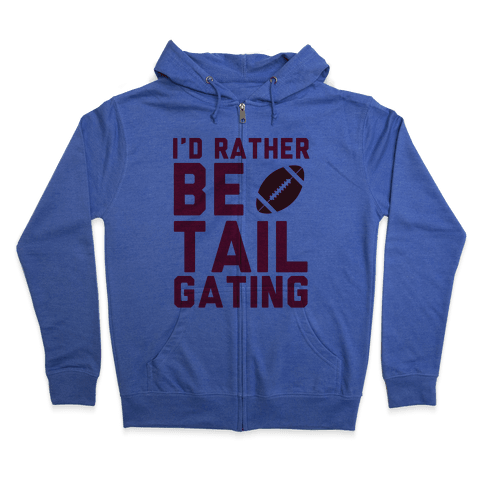 I'd Rather Be Tailgating Zip Hoodie