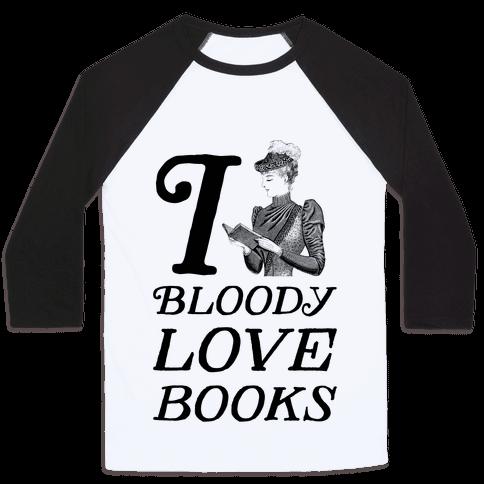 I Bloody Love Books Baseball Tee
