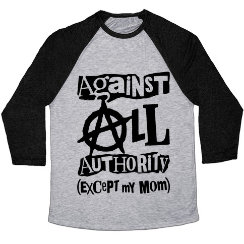 Against All Authority Except My Mom Baseball Tee