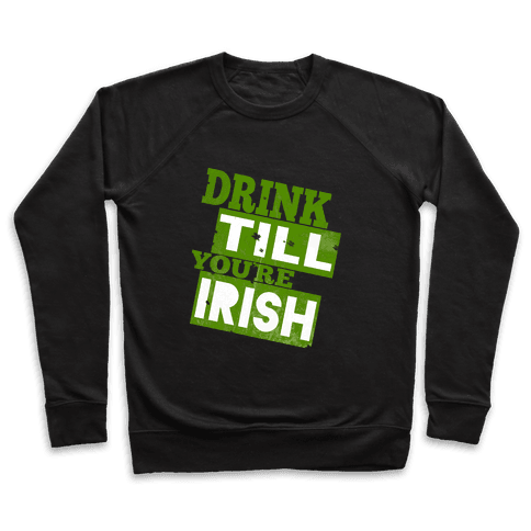 Drink Till You're Irish Pullover