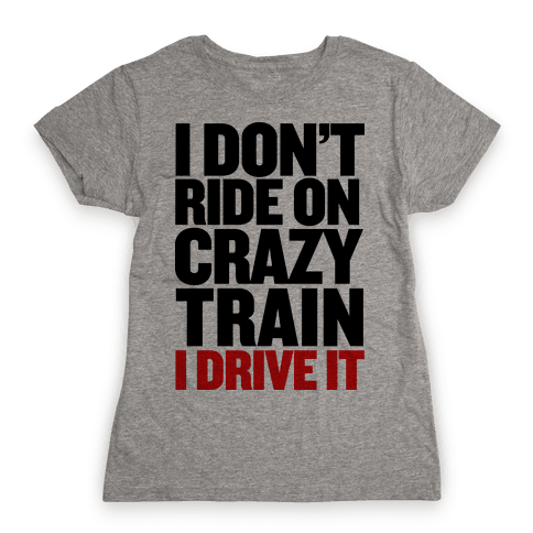 The Crazy Train Womens T-Shirt
