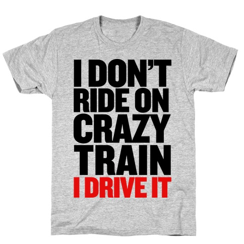 info for 91152 743d8 The Crazy Train T-Shirt | LookHUMAN