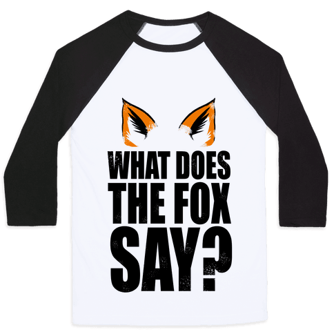 What Does The Fox Say? Baseball Tee