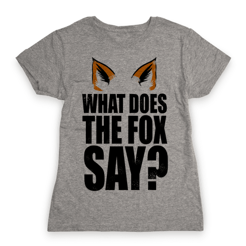 What Does The Fox Say? Womens T-Shirt