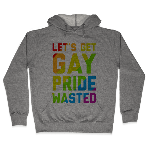Let's Get Gay Pride Wasted Hooded Sweatshirt